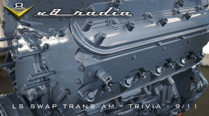 V8 Radio:  LS Pontiac Trans Am, September 11 Thoughts,  Trivia, and More