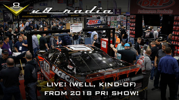 V8 Radio: Live.. Well, Recorded Live, Anyway, From The 2018 PRI Show in Indianapolis!
